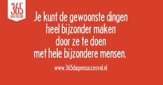 Je kunt de gewoonste dingen heel bijzonder maken door ze te doen met heel bijzondere mensen Sales And Marketing, Affirmations, Insight, Inspirational Quotes, Wisdom, Thoughts, Words, First Grade, Life Coach Quotes
