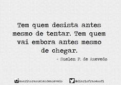 """Tem quem vai embora antes mesmo de chegar.""   Suelen P. de Azevedo (@diariofrasesofi) | Twitter"
