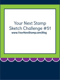 Sketch and Color Challenge 51    Your Next Stamp