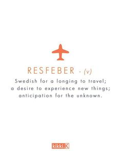 Resfeber - Swedish for longing to travel
