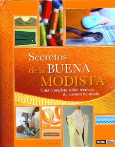 SECRETOS DE LA BUENA MODISTA: GUIA COMPLETA SOBRE TECNICAS DE COS TURA DE MODA | Descargar Libros PDF Gratis