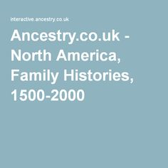 Ancestry.co.uk - North America, Family Histories, 1500-2000