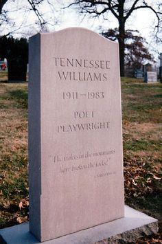 Tennessee Williams   Birth:  Mar. 26, 1911   Death:  Feb. 25, 1983     Burial:  Calvary Cemetery and Mausoleum   Saint Louis  St. Louis City  Missouri, USA