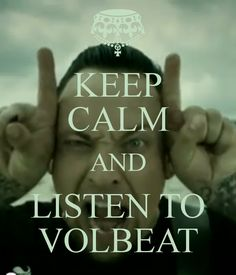 KEEP CALM AND LISTEN TO VOLBEAT
