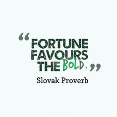 """Fortune favours the bold"". #Quotes #Slovak #Proverb via @Candidman"