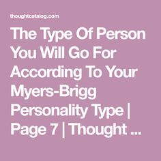 The Type Of Person You Will Go For According To Your Myers-Brigg Personality Type   Page 7   Thought Catalog