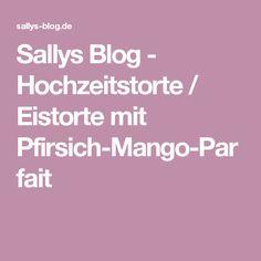 Sallys Blog - Hochzeitstorte / Eistorte mit Pfirsich-Mango-Parfait