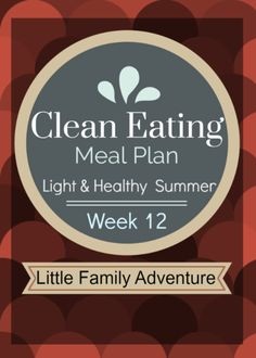 Clean Eating Meal Plan Week 12 - A collection of light and healthy meals for breakfast, lunch, and dinner. These are the perfect weekday meals that are quick and easy. www.littlefamilyadventure.com