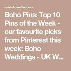 Boho Pins: Top 10 Pins of the Week - our favourite picks from Pinterest this week: Boho Weddings - UK Weddng Blog