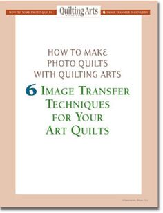 How to Make a Quilt:  6 Image Transfer Techniques for your Art Quilts Free Ebook
