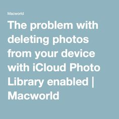 The problem with deleting photos from your device with iCloud Photo Library enabled | Macworld