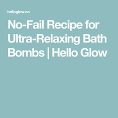 No-Fail Recipe for Ultra-Relaxing Bath Bombs | Hello Glow