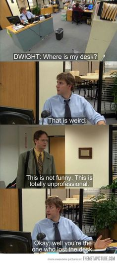 Where's my desk? I love Jim and Dwight. Hahaha. One of my favorite intros.
