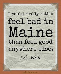 Of course, you really will feel good...  Maine | Quotations | Travel