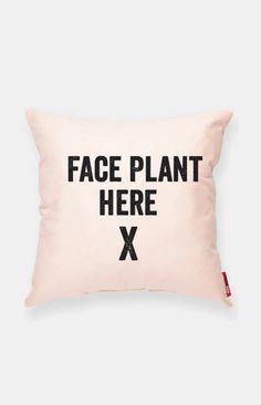 X - Face plant here // I want a pillow like this on my bed ;-)