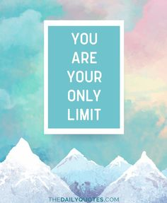 You are your only limit. thedailyquotes.com