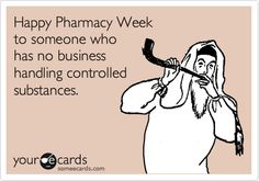 Happy pharmacy week to someone who has no business handling controlled substances