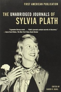 The Unabridged Journals of Sylvia Plath by Sylvia Plath | 47 Books Every College Grad Needs To Read