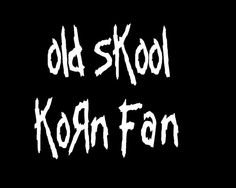 old skool Korn fan and new I love korn period no matter what