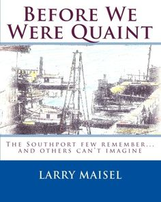 Before We Were Quaint by Larry Maisel - Islands Art & Books Shrimp Boat, Southport, Fishing Villages, Antique Stores, Historical Society, Larry, Book Art, Canning, Genealogy