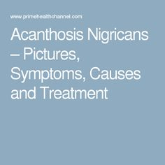 Acanthosis Nigricans Pictures Symptoms Causes And Treatment