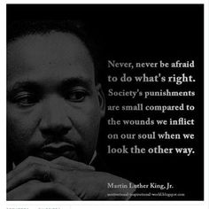 MLK quote; never be afraid to do what's right