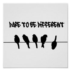 Birds on a wire dare to be different print. And without the words just the birds. I think yes Art Quotes, Motivational Quotes, Inspirational Quotes, Unique Quotes, Canvas Quotes, Foto Poster, Poster Poster, The Words, Dares