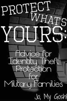 Protect What's Yours: 5 Tips for Identity Theft Protection for Military Families | Jo, My Gosh!