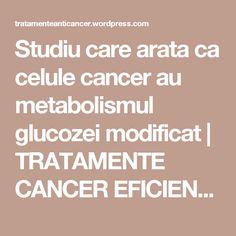 Studiu care arata ca celule cancer au metabolismul glucozei modificat | TRATAMENTE CANCER EFICIENTE, NON - toxice