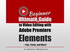 Ultimate Beginner's Guide to Video Editing with Adobe Premiere Elements
