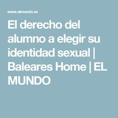 El derecho del alumno a elegir su identidad sexual | Baleares Home | EL MUNDO World, Law, Identity