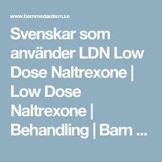Svenskar som använder LDN Low Dose Naltrexone | Low Dose Naltrexone | Behandling | Barn Med Autism