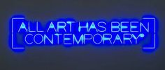 Maurizio Nannucci, All Art Has Been Contemporary, 1999, fabricated in 2011.