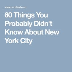 60 Things You Probably Didn't Know About New York City