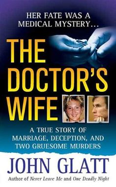 The Doctor's Wife: A True Story of Marriage, Deception and Two Gruesome Murders by John Glatt http://www.amazon.com/dp/B0051PZZHC/ref=cm_sw_r_pi_dp_Vv7Avb1TGAQEE