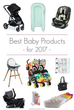 The best baby products for 2017 - we're talking strollers, car seats, diaper bags and more!