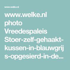 www.welke.nl photo Vreedespaleis Stoer-zelf-gehaakt-kussen-in-blauwgrijs-opgesierd-in-de-hoek-met-band.1444477129