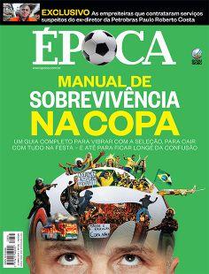Edição 835 - Manual de sobrevivência na Copa - http://epoca.globo.com/vida/copa-do-mundo-2014/noticia/2014/05/bmanual-da-copab-para-todos-os-gostos-e-desgostos.html