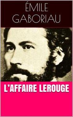 L'Affaire Lerouge est le plus célèbre roman policier de l'écrivain français Émile Gaboriau (1832 - 1873).