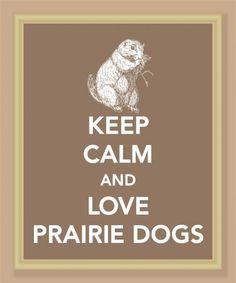 Keep Calm and Love Prairie Dogs Print