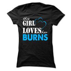 This Girl Love Her BURNS ... 999 Cool Name Shirt !