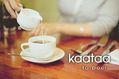 kaataa ~ to pour