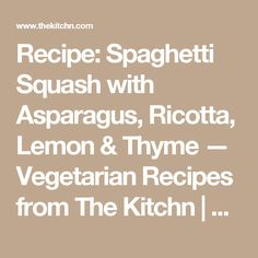 Recipe: Spaghetti Squash with Asparagus, Ricotta, Lemon & Thyme — Vegetarian Recipes from The Kitchn | The Kitchn