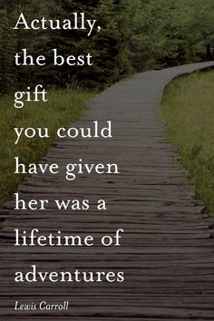 Actually, the best gift you could have given her was a lifetime of adventures - Lewis Carroll | Travel Quote | Inspirational Quotes