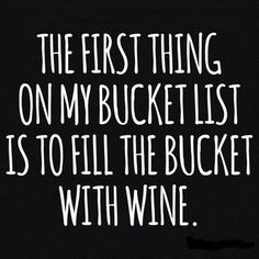 Funny 'The First Thing on my Bucket List is to fill the bucket with wine' T-Shirt by Albany Retro Quotes Thoughts, Life Quotes, Inperational Quotes, Beer Quotes, Lovers Quotes, Quotes Images, Qoutes, Motivational Quotes, Funny Images