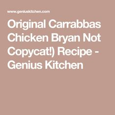 Original Carrabbas Chicken Bryan Not Copycat!) Recipe - Genius Kitchen