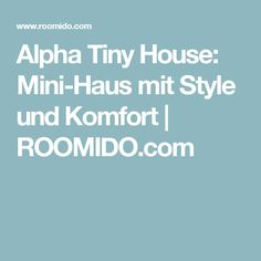 Alpha Tiny House: Mini-Haus mit Style und Komfort | ROOMIDO.com