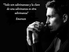 """""""Todo son adivinanzas y la clave de una adivinanza es otra adivinanza"""" #Emerson #cita"""