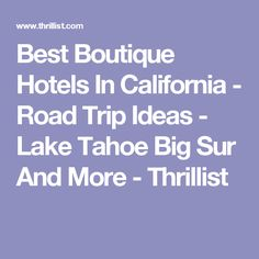 Best Boutique Hotels In California - Road Trip Ideas - Lake Tahoe Big Sur And More - Thrillist
