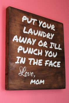 Put Your Laundry Away Or I'll Punch Your Face Love, Mom Wood Sign - Funny Laundry Sign - Funny Mother Day Gift #AwesomeStuff #ParentingHumor